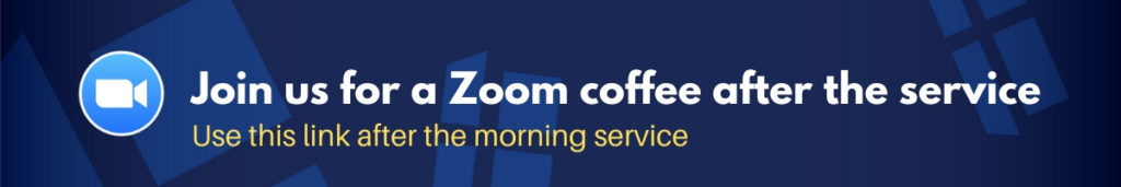 Join us for a Zoom coffee after the service