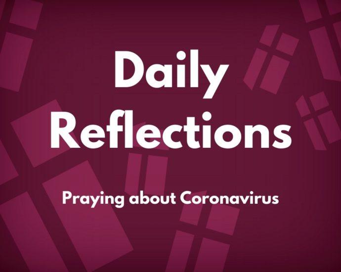 Daily reflections - praying about Coronavirus
