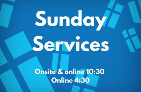 Sunday services onsite and online at 10:30, online at 4:30